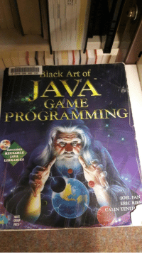 Book, Game, and Java: ack Art of  3 0079 008 495 150  TM  JAVA  GAME  PROGRAMMING  INCLUDES  REUSABLE  JAVA  LIBRARIES  JOEL FAN  ERIC RIES  CALIN TENIT  WAITE  GROUP  PRESS I found the sacred Dark Magic Book