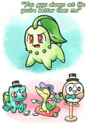 I love Chikorita more than any other grass starter 🤷🏼♀️  ~Haunter😈 of Aesthetic Memes for Satanic Beans  P.s. check out One Million Gamers: act like  o00 I love Chikorita more than any other grass starter 🤷🏼♀️  ~Haunter😈 of Aesthetic Memes for Satanic Beans  P.s. check out One Million Gamers