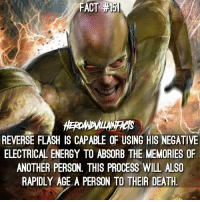 Energy, Memes, and Death: ACT  REVERSE FLASH IS CAPABLE OF USING HIS NEGATIVE  ELECTRICAL ENERGY TO ABSORB THE MEMORIES OF  ANOTHER PERSON, THIS PROCESS WILL ALSO  RAPIDLY AGE A PERSON TO THEIR DEATH Do you think the Reverse Flash will be back in the CW shows? ⚡️