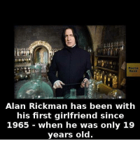 Books, Memes, and Alan Rickman: acta  Book  Alan Rickman has been with  his first girlfriend since  1965 when he was only 19  years old.