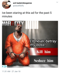 Never, Been, and Boss: acti badatvideogames  @slackfluffy  ive been staring at this ad for the past 5  minutes  Ill never betray  my boss!  Kill him  Seduce him  11:31 AM-27 Jan 18
