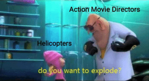 Movie, You, and Action: Action Movie Directors  Helicopters  do you want to explode? Yeet : dankmemes