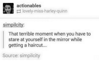 Thats Terrible: actionables  lovely-miss harley-quinn  simpilcit  That terrible moment when you have to  stare at yourself in the mirror while  getting a haircut....  Source: simpilcity
