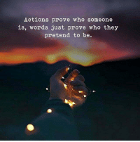 Who, They, and Words: Actions prove who someone  is, words just prove who they  pretend to be.