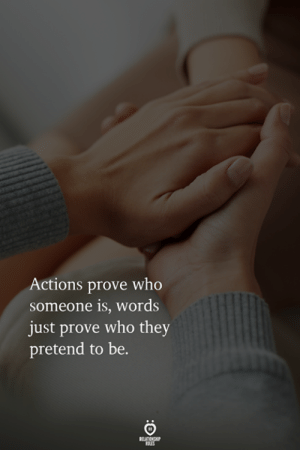 Who, They, and Words: Actions prove who  someone is, words  just prove who they  pretend to be.  RLES
