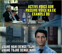 Voice, Dekh Bhai, and International: ACTIVE VOICE AUR  IMPERIAL  PASSIVE VOICE KAEK  EXAMPLE DO  Moo straightforward  dekhah  JAANE NAHI DENGE TUJHE  JAANE TUJHE DENGENAHI Double Tap if you want 3 Idiots Sequel 👌🏻😍