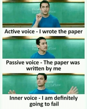 Definitely, Fail, and Funny: Active voice - I wrote the paper  ION  Passive voice - The paper was  written by me  Inner voice - I am definitely  going to fail Student funny memes in www.fundoes.com/ to make fun. Visit once, u can a more funny joke pics here.