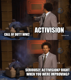Who Killed Hannibal Meme - Imgflip: ACTIVISION  CALL OF DUTY WW2  [adultswim.com  SERIOUSLY, ACTIVISION? RIGHT  WHEN YOU WERE IMPROVING?  imgflip.com Who Killed Hannibal Meme - Imgflip