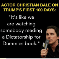 "Anaconda, Memes, and Book: ACTOR CHRISTIAN BALE ON  TRUMPIS FIRST 100 DAYS:  ""It's like we  are watching  somebody reading  a Dictatorship for  Dummies book."