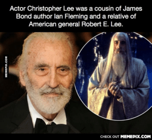 Some say that Lee's exploits served as part of Fleming's inspiration for Bond.omg-humor.tumblr.com: Actor Christopher Lee was a cousin of James  Bond author lan Fleming and a relative of  American general Robert E. Lee.  CHECK OUT MEMEPIX.COM  MEMEPIX.COM Some say that Lee's exploits served as part of Fleming's inspiration for Bond.omg-humor.tumblr.com