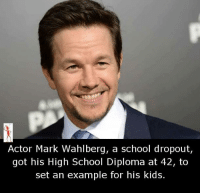 mark: Actor Mark Wahlberg, a school dropout,  got his High School Diploma at 42, to  set an example for his kids.