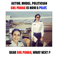 Memes, Models, and Politicians: ACTOR, MODEL, POLITICIAN  GUL IS NOW A  PILOT  DEAR  GUL PANAG, WHAT NEXT