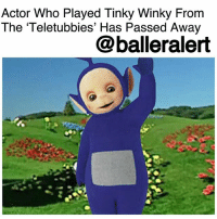 "Memes, News, and Taken: Actor Who Played Tinky Winky From  The Teletubbies' Has Passed Away  @balleralert Actor Who Played Tinky Winky From The Teletubbies Has Passed Away - Blogged by @tktrinidad ⠀⠀⠀⠀⠀⠀⠀⠀ ⠀⠀⠀⠀⠀⠀⠀⠀ 'Teletubbies' was a big hit show with kids back in the day.The show focused on four creatures with TV's in their bellies who played each day in Teletubbyland. The show was in more than 120 countries, in 45 languages and over one billion kids watched the show. ⠀⠀⠀⠀⠀⠀⠀⠀ ⠀⠀⠀⠀⠀⠀⠀⠀ Well sad news, Simon Shelton, the actor who voiced Tinky Winky, died on Jan 17th at the age of 52. The news was confirmed by his niece, Emily Atack who wrote,""My wonderful uncle Simon Barnes has been taken from us all so suddenly. The kindest and most talented man you could ever wish to meet. Loved by all who knew him, and will be forever. X."" ⠀⠀⠀⠀⠀⠀⠀⠀ ⠀⠀⠀⠀⠀⠀⠀⠀ Back in the day televangelist, Jerry Falwell had a huge issue with Tinky Winky because he felt the Tinky was ""modeling the gay lifestyle"" because he carried a red bag. Shelton said ""People always ask me if Tinky-Winky is gay. But the character is supposed to be a three-year-old so the question is really quite silly."" John Simmit who voiced Dipsy was Shelton's ""Teletubbies"" co-star, tweeted, ""What a week! RIP Simon Shelton aka Tinky-Winky. Remembering the many good times. Rest easy."""