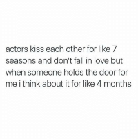 Memes, 🤖, and The Doors: actors kiss each other for like 7  seasons and don't fall in love but  when someone holds the door for  me i think about it for like 4 months yessssss