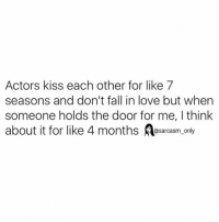 Funny, Memes, and Doors: Actors kiss each other for like 7  seasons and don't fall in love but when  someone holds the door for me, think  about it for like 4 months  @sarcasm only ⠀
