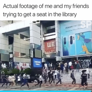 One of life's true struggles 😢: Actual footage of me and my friends  trying to get a seat in the library  SP  HUAWELP3O P30  Ath of  WE One of life's true struggles 😢