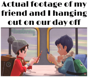 Friends, Memes, and Videos: Actual footage of my  friend and I hanging  out on our day off  PAicensilverwing  O0  CS For my friends and I, it's typically sharing memes or recommending YouTube Videos.