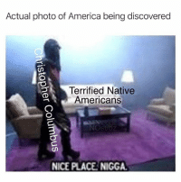 America, Dank Memes, and Nice: Actual photo of America being discovered  Terrified Native  Americans  NOsubz  NICE PLACE NIGGA LMFAAAOOOOOOO