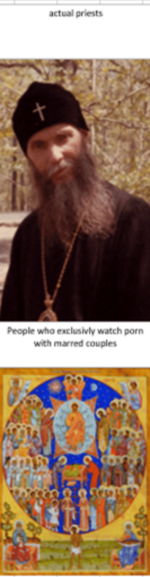 Truth: actual priests  t  People who exclusivly watch porn  with marred couples Truth