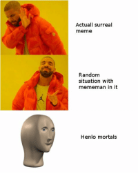 META https://t.co/qao8oWI1wf: Actuall surreal  meme  Random  situation with  mememan in it  Henlo mortals META https://t.co/qao8oWI1wf