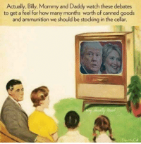 Memes, Good, and Stocks: Actually, Billy, Mommy and Daddy watch these debates  to get a feel for how many months worth of canned goods  and ammunition we should be stocking in the cellar.  Dan McCall