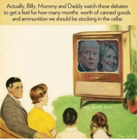 Memes, Good, and Stocks: Actually, Billy, Mommy and Daddy watch these debates  to get a feel for how many months worth of canned goods  and ammunition we should be stocking in the cellar.  Dan McCall Who watched the #debate tonight? How much am I gonna need?