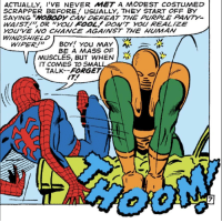 "Honestly Spidey, it's not like you're the paragon of humility: ACTUALLY, I'VE NEVER MET A MODEST COSTUMED  SCRAPPER BEFORE USUALLY, THEY START OFF BY  WA/S7/"", OR ""YOU FOOL/DOA/ケYOU REALIZE  WINDSHIELD  is  YOU'VE NO CHANCE AGAINST THE HUMAN  WIPER/""  BOY! YOU MAY )  BE A MASS OF  心  MUSCLES, BUT WHEN I  IT COMES TO SMAL  TALK--FORGET  TT.y  7 Honestly Spidey, it's not like you're the paragon of humility"