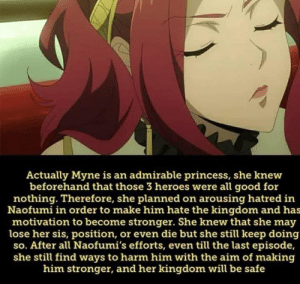 Anime, Facebook, and Good: Actually Myne is an admirable princess, she knew  beforehand that those 3 heroes were all good for  nothing. Therefore, she planned on arousing hatred in  Naofumi in order to make him hate the kingdom and has  motivation to become stronger. She knew that she may  lose her sis, position, or even die but she still keep doing  so. After all Naofumi's efforts, even till the last episode,  she still find ways to harm him with the aim of making  him stronger, and her kingdom will be safe So shield hero's season 1 just ended and SOMEONE did this. Found it on Facebook.