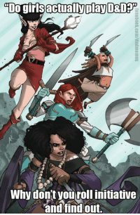 Against all odds and logic, I still hear the occasional confused player utter these words. Yes, yes they do. It's 2017, and it has ALWAYS been cool.   Art is from the Comic Rat Queens by Kurtis J. Wiebe, artist is Roc Upchurch. If you like powerful female figures, swearing, excessive gore, bad puns, and D&D, it's the comic for you.   -Law: actually play  DO gir  Why don't you rollinitiative  and find out. Against all odds and logic, I still hear the occasional confused player utter these words. Yes, yes they do. It's 2017, and it has ALWAYS been cool.   Art is from the Comic Rat Queens by Kurtis J. Wiebe, artist is Roc Upchurch. If you like powerful female figures, swearing, excessive gore, bad puns, and D&D, it's the comic for you.   -Law