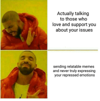 "<p>self hate meme straight out of the trash via /r/dank_meme <a href=""http://ift.tt/2qIb1Z5"">http://ift.tt/2qIb1Z5</a></p>: Actually talking  to those who  love and support you  about your issues  sending relatable memes  and never truly expressing  your repressed emotions <p>self hate meme straight out of the trash via /r/dank_meme <a href=""http://ift.tt/2qIb1Z5"">http://ift.tt/2qIb1Z5</a></p>"