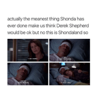 THE SAME THING WITH MARK 😩 greysanatomy: actually the meanest thing Shonda has  ever done make us think Derek Shepherd  would be ok but no this is Shondaland so  I WAS SCARED.  DON'T BE SCARED.  I'M NOT  GOING ANYWHERE  I'M RIGHT HERE THE SAME THING WITH MARK 😩 greysanatomy