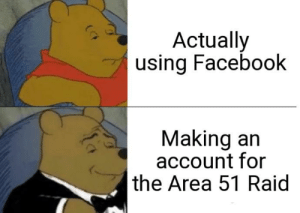 Facebook, Funny, and Area 51: Actually  using Facebook  Making an  account for  |the Area 51 Raid Only Legends do this
