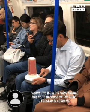 "You sure do see some sights on your morning commute 😳🤔: AD  BIBLE  ""USING THE WORLD'S FIRST MOBILE  MAGNETIC BLENDER ON THE TUBE""  ERIKA MASLAUSKAITE  UN You sure do see some sights on your morning commute 😳🤔"