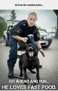 <p>Swedish Police Doesn't Mess Around.</p>: Ad from the swedish police..  GO AHEAD AND RUN.  HE LOVES FAST FOOD <p>Swedish Police Doesn't Mess Around.</p>