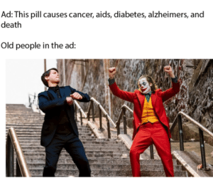 Old People, Alzheimer's, and Cancer: Ad: This pill causes cancer, aids, diabetes, alzheimers, and  death  Old people in the ad: meirl