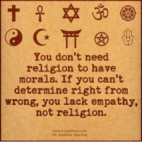 Buddha: AD  You don't need  religion to have  morals. If you can't  determine right from  wrong, you lack empathy,  not religion.  www.e-buddhism com  Fb/ Buddha's Teaching