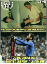 Barcelona, Club, and Memes:  #AD10  FCB FC  elona  FROM GROWTH HORMONE DEFICIENCY  TO THE GREATEST  FOOTBALLER OF ALL TIME Never give up.  Credits : FC Barcelona FAN CLUB