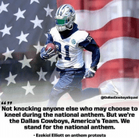 Dallas Cowboys, Memes, and National Anthem: aDallasCowboysSquad  Not knocking anyone else who may choose to  kneel during the national anthem. But we're  the Dallas Cowboys, America's Team. WNe  stand for the national anthem  -Ezekiel Elliott on anthem protests