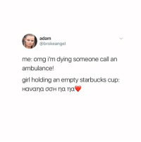 I recently found out that I'm extremely vitamin d deficient. Like extremely deficient.: adam  @brokeangel  me: omg i'm dying someone call an  ambulance!  girl holding an empty starbucks cup: I recently found out that I'm extremely vitamin d deficient. Like extremely deficient.