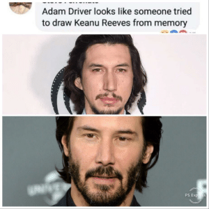 Omg he does. by Adelu1219 MORE MEMES: Adam Driver looks like someone tried  to draw Keanu Reeves from memory Omg he does. by Adelu1219 MORE MEMES