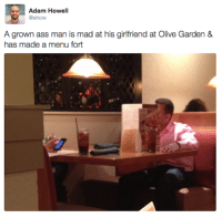 Ass, Dank, and Olive Garden: Adam Howell  @ahow  A grown ass man is mad at his girlfriend at Olive Garden &  has made a menu fort #ideclareshenanigans