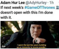 Olenna Tyrell, can't believe this legend is gone😩: Adam Hur Lee @AdyHurley 1h  If next week's #GameOfThrones  doesn't open with this I'm done  with it.  l spent the last few years building  up an immunity to iocane powder.  GIF Olenna Tyrell, can't believe this legend is gone😩