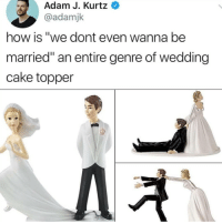 "Memes, Cake, and Wedding: Adam J. Kurtz  @adamjk  how is ""we dont even wanna be  married"" an entire genre of wedding  cake topper @donny.drama is one of my favourite accounts right now 😂"
