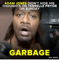 Sunday Savagery. Pacman literally looked in the garbage for Terrelle Pryor.: ADAM JONES DIDN'T HIDE HIS  THOUGHTS ON TERRELLE PRYOR  ON SUNDAY  GARBAGE  VIA: WXIX Sunday Savagery. Pacman literally looked in the garbage for Terrelle Pryor.