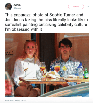 Sophie Turner, Joe Jonas, and Joe: adam  @lipscar  Follow  This paparazzi photo of Sophie Turner and  Joe Jonas taking the piss literally looks like a  surrealist painting criticising celebrity culture  I'm obsessed with it  5:24 PM - 5 May 2018