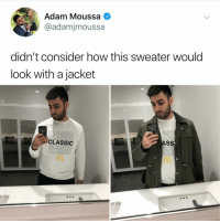 Ass, Memes, and Sauce: Adam Moussa  @adamjmoussa  didn't consider how this sweater would  look with a jacket  CLASSIC  ASS  CLASSI Post 1574: which is better? BBQ sauce or sweet and sour