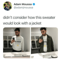 9gag, Ass, and McDonalds: Adam Moussa  @adamjmoussa  didn't consider how this sweater  would look with a jacket  CLASSIC  ASS I'm lovin' it⠀ By adamjmoussa | TW⠀ -⠀ mcdonalds sweater 9gag