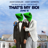 dnt tlk 2 me or my boi agn (@xbox360owner): ADAM SANDLER ANDY SAMBERG  The story of dat boi  and his boi!!!!!!  THAT'S MY BOI  JUNE 15 dnt tlk 2 me or my boi agn (@xbox360owner)