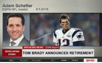 RETWEET to scare a Patriots fan. https://t.co/mszuGPdvop: Adam Schefter  ESPN NFL Insider 4/1/2018  @NFLMEMES4YOU  BREAKING NEWS  ESPN Report  DEVELOPING  STORY  TOM BRADY ANNOUNCES RETIREMENT  NBA  NCAAM THE LEAD  NFLAPRILOOLSWend  Wendys RETWEET to scare a Patriots fan. https://t.co/mszuGPdvop