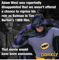 Batman, Disappointed, and Memes: Adam West was reportedly  disappointed that we wasn't offered  a chance to reprise his  role as Batman in Tim  Burton's 1989 film.  That movie would  have been awesome.  DDRKLY Still the best.
